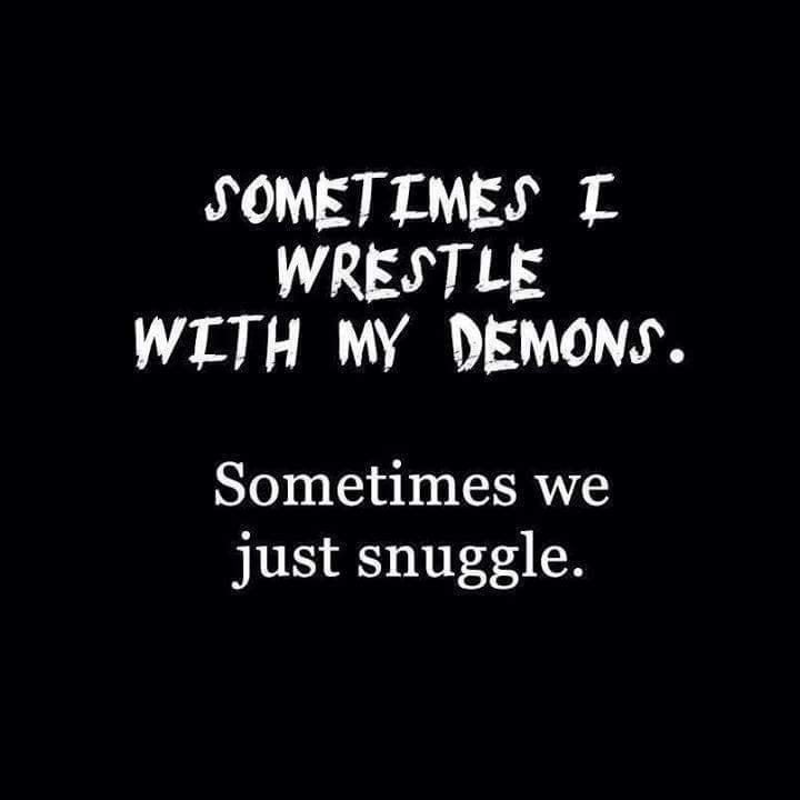 Wrestling or snuggling with my demons